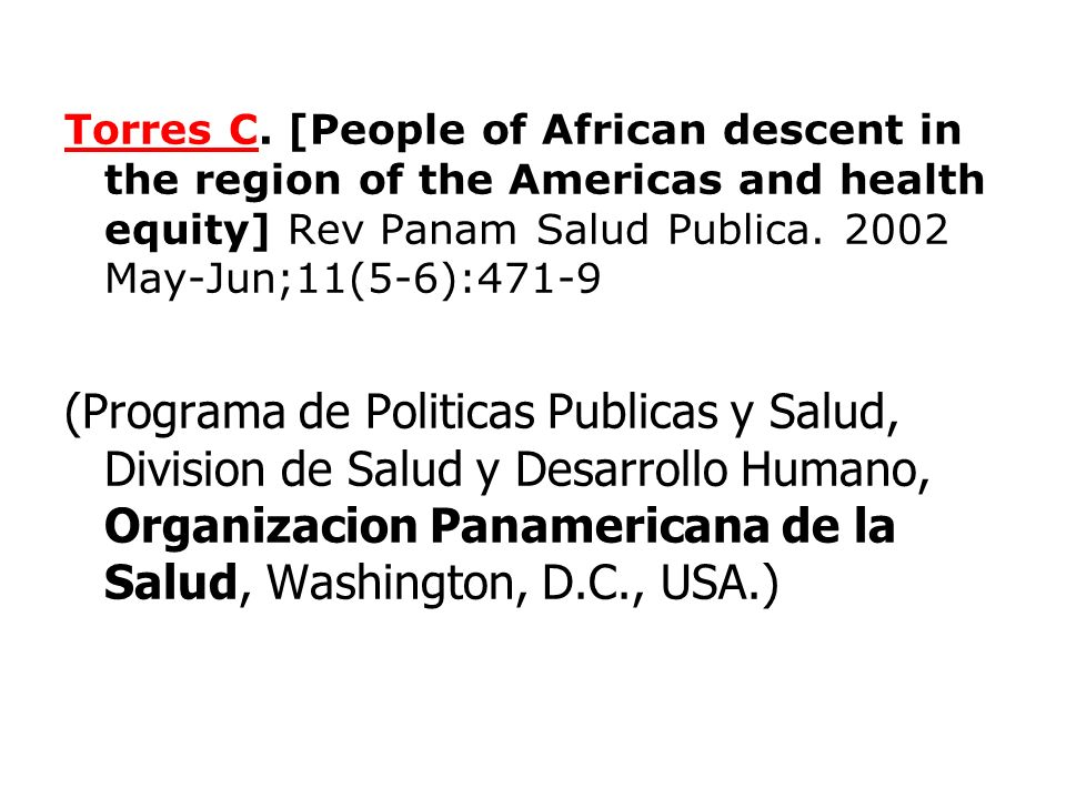 Torres C. [People of African descent in the region of the Americas and health equity] Rev Panam Salud Publica. 2002 May-Jun;11(5-6):471-9